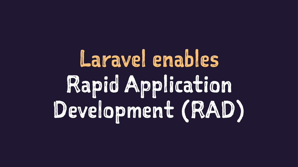 Laravel enables Rapid Application Development (...
