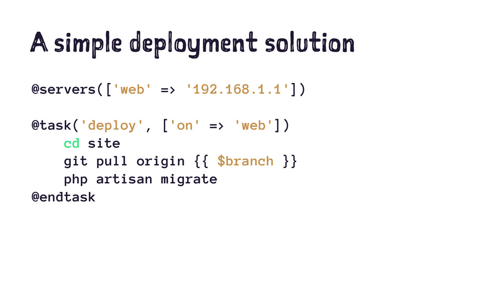 A simple deployment solution @servers(['web' =>...