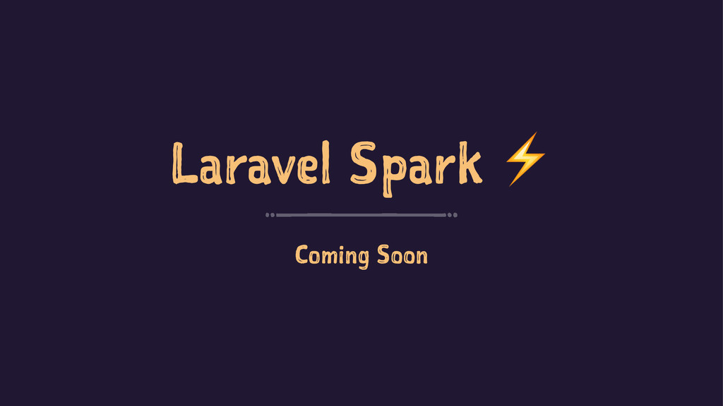 Laravel Spark ⚡ Coming Soon