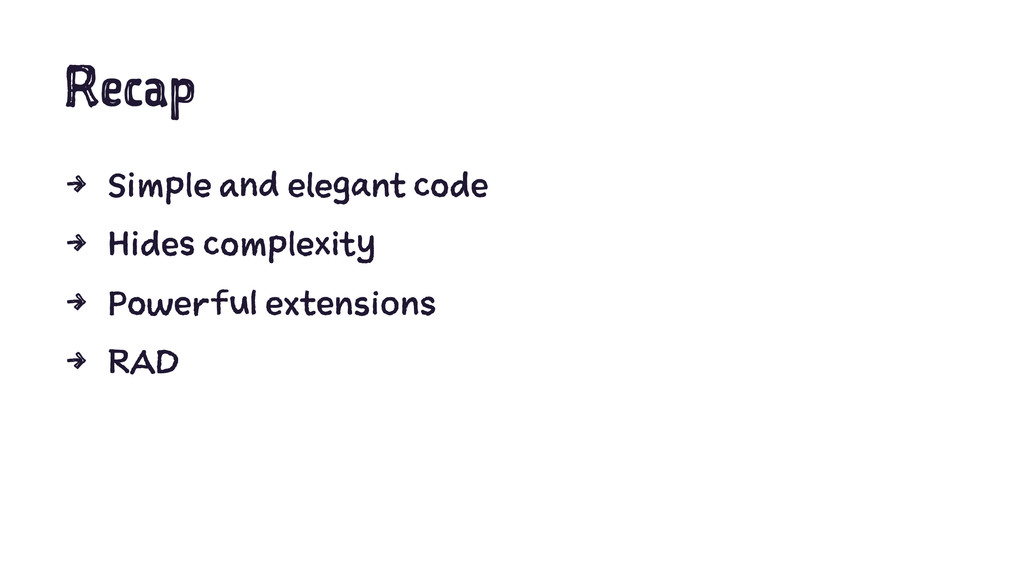 Recap 4 Simple and elegant code 4 Hides complex...