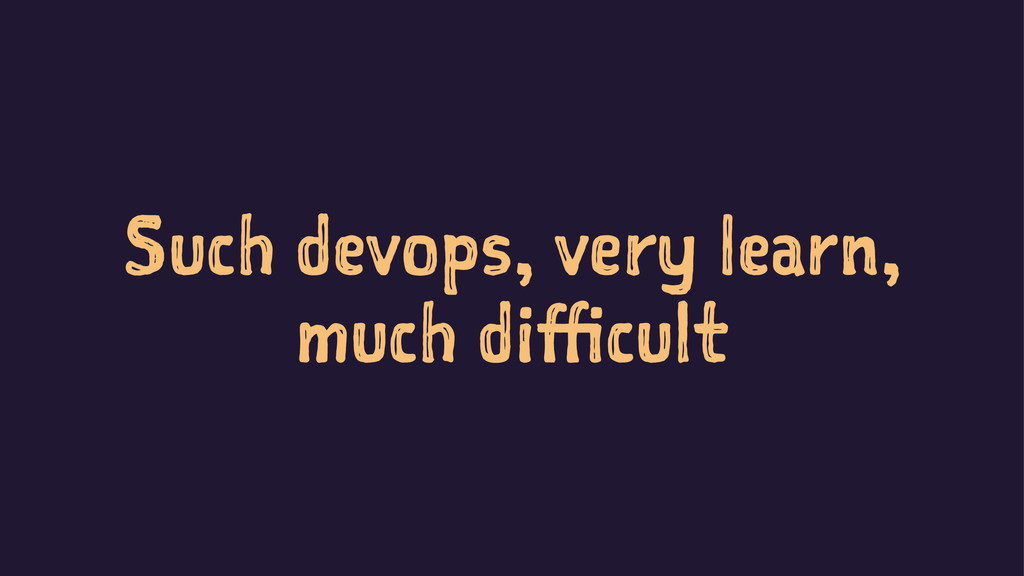 Such devops, very learn, much difficult