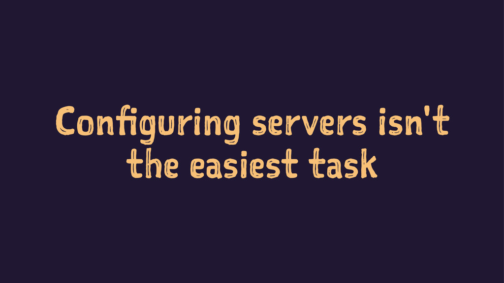 Configuring servers isn't the easiest task
