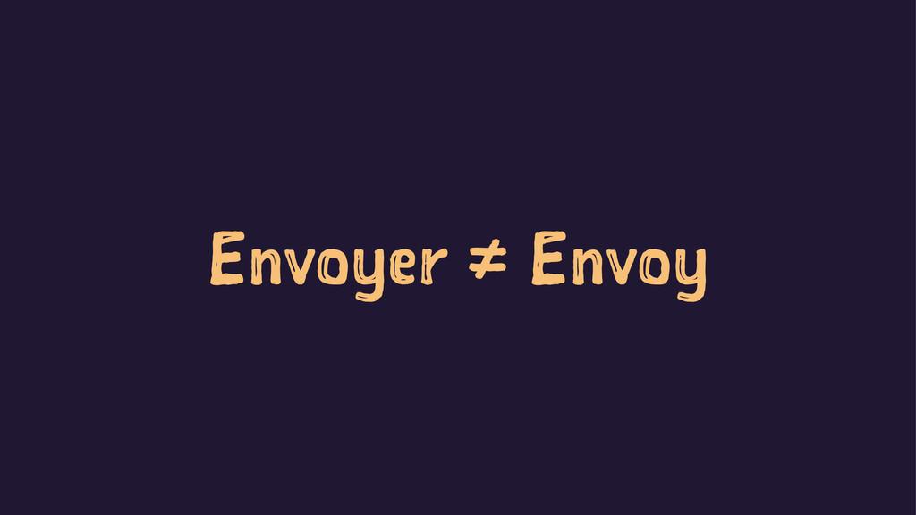 Envoyer ≠ Envoy