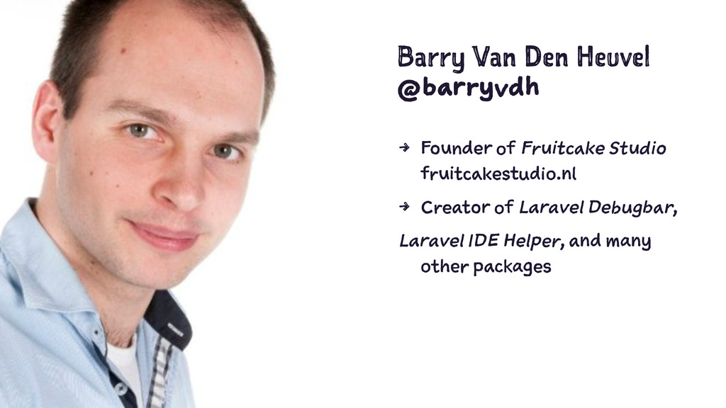 Barry Van Den Heuvel @barryvdh 4 Founder of Fru...