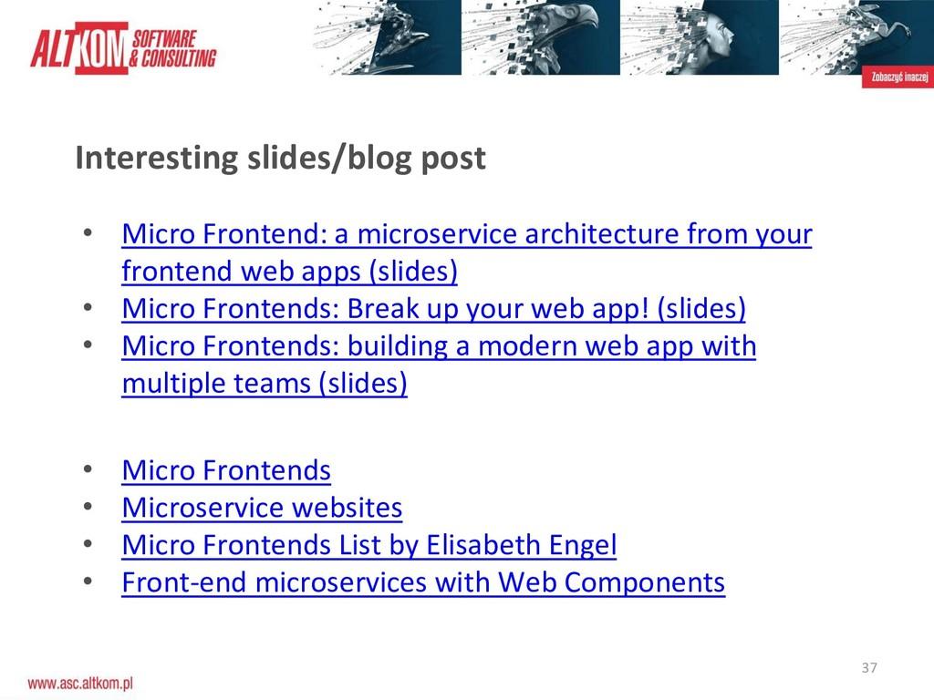 37 Interesting slides/blog post • Micro Fronten...