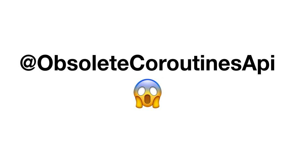 @ObsoleteCoroutinesApi