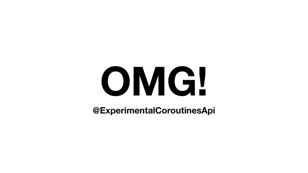 OMG! @ExperimentalCoroutinesApi