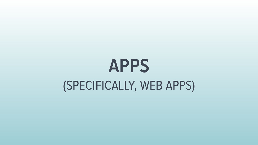 APPS (SPECIFICALLY, WEB APPS)