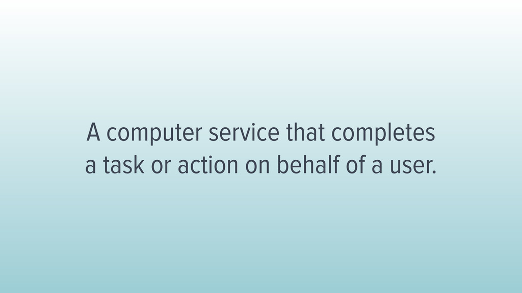 A computer service that completes a task or act...
