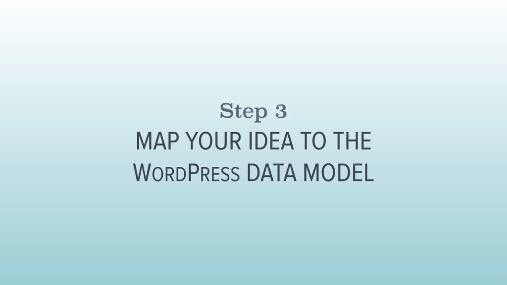 Step 3 MAP YOUR IDEA TO THE