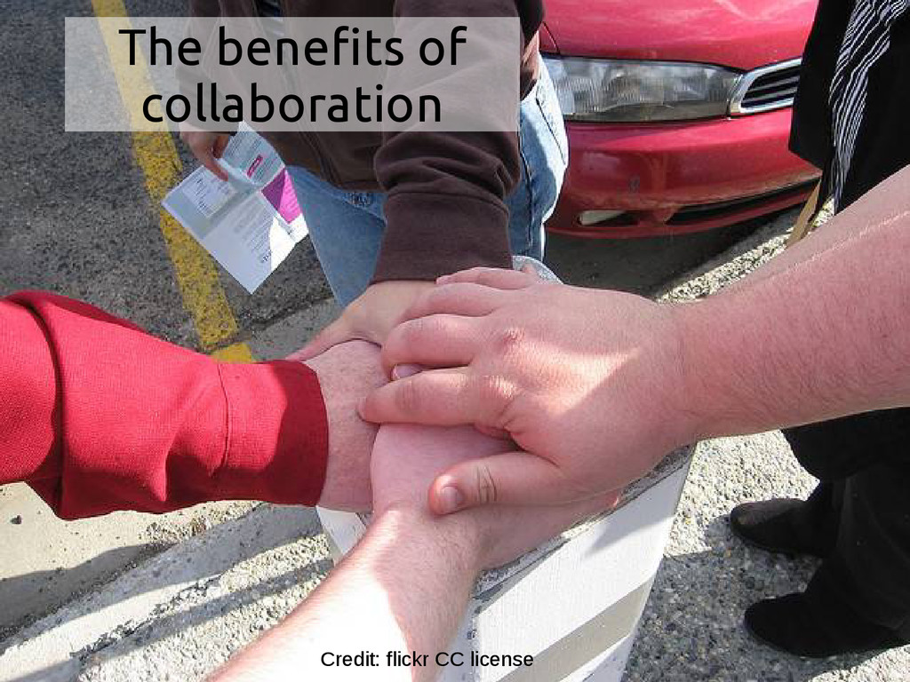 The benefits of collaboration Credit: flickr CC...