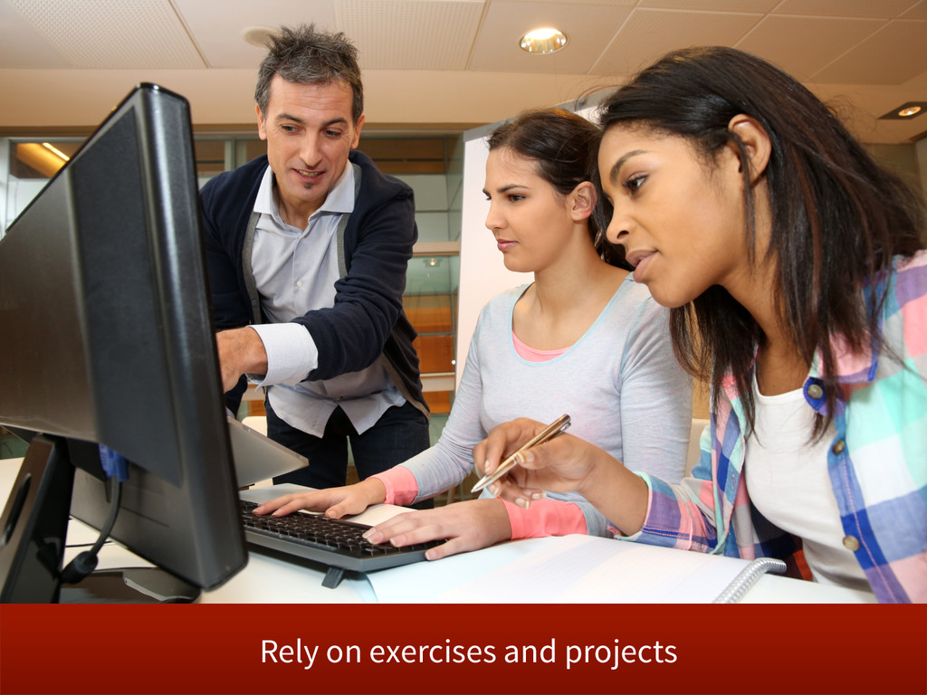Rely on exercises and projects