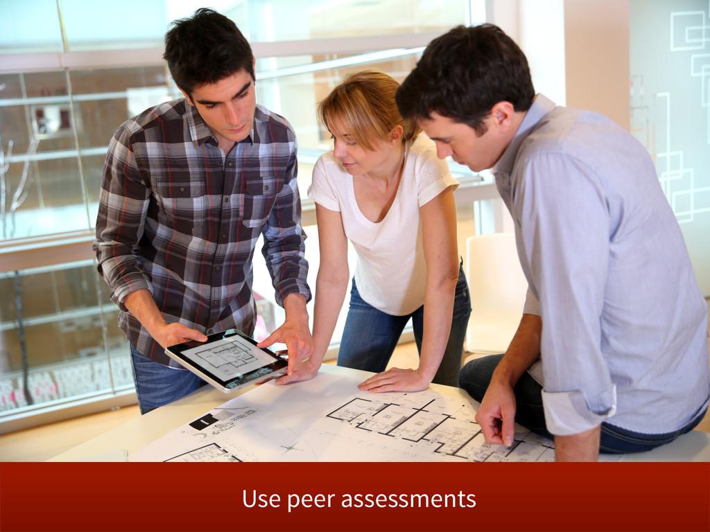 Use peer assessments