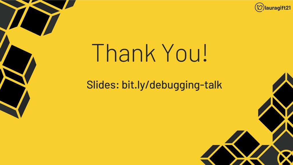 Thank You! Slides: bit.ly/debugging-talk laurag...