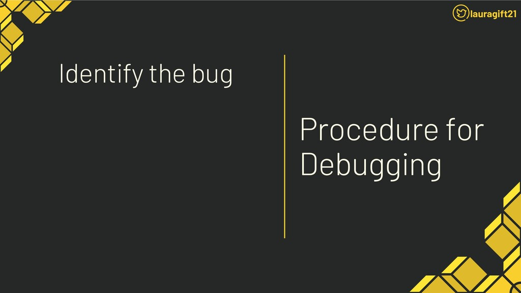 Procedure for Debugging Identify the bug laurag...