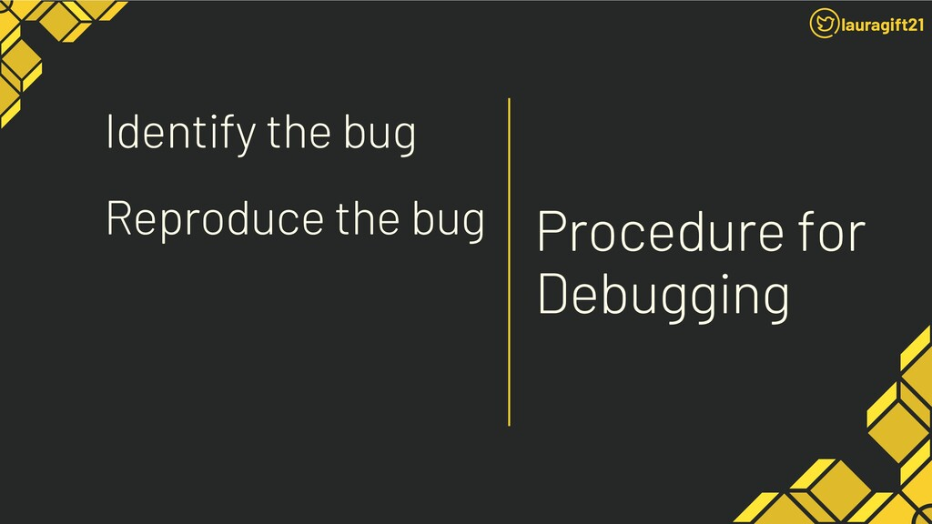 Procedure for Debugging Identify the bug Reprod...