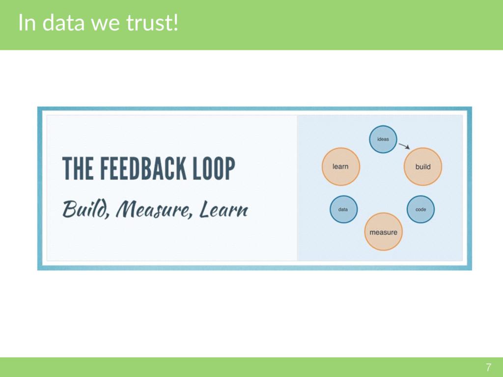 In data we trust! 7