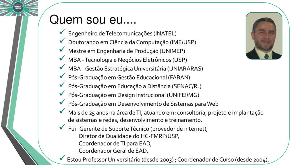 Quem sou eu....  Engenheiro de Telecomunicaçõe...