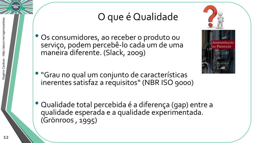 O que é Qualidade • Os consumidores, ao receber...