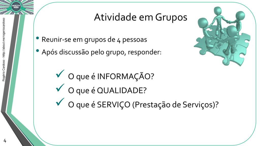 Atividade em Grupos • Reunir-se em grupos de 4 ...