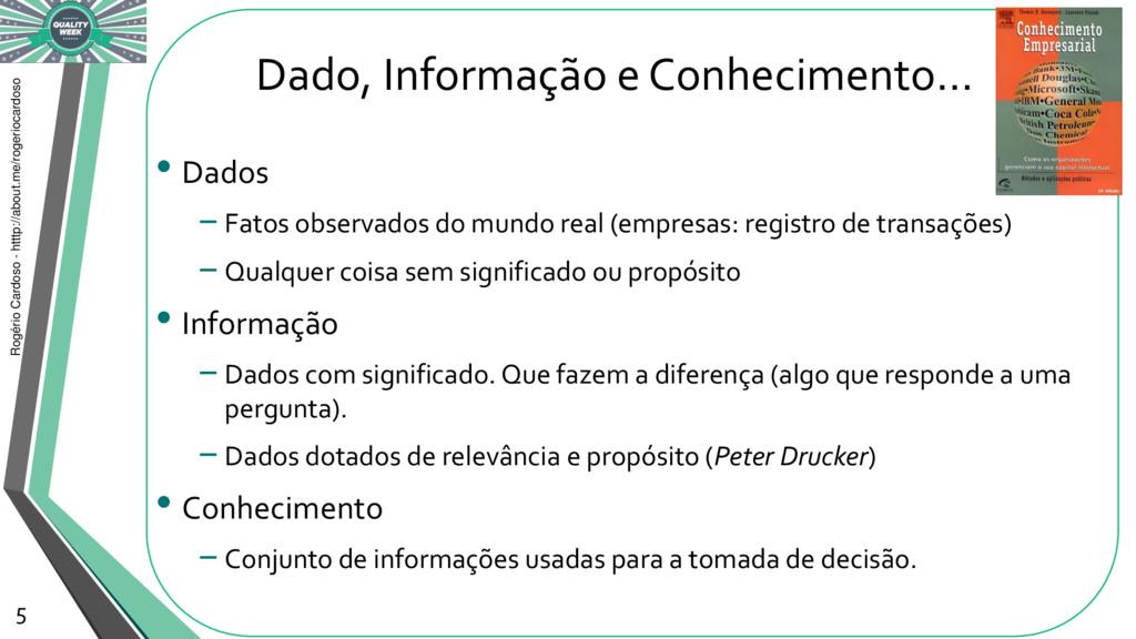 Dado, Informação e Conhecimento... • Dados −Fat...