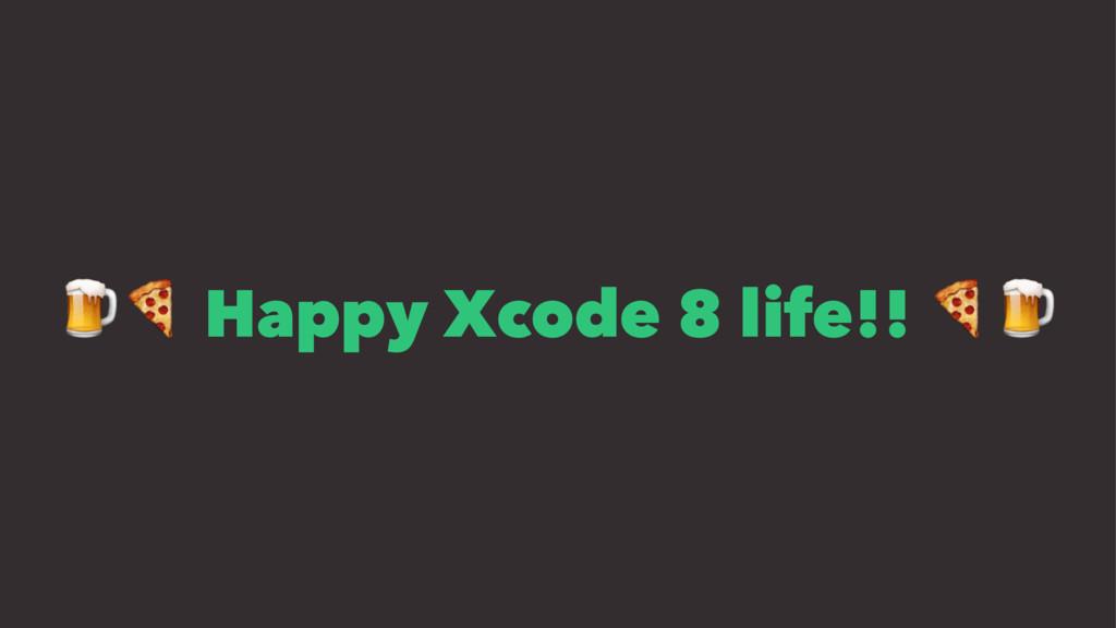 """!"""" Happy Xcode 8 life!! """"!"""