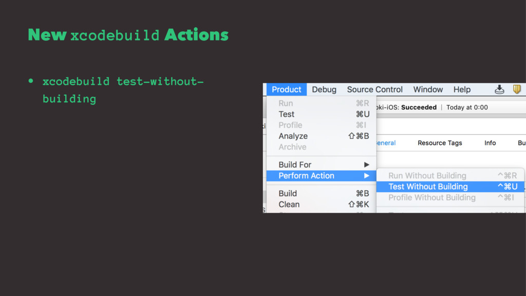 New xcodebuild Actions • xcodebuild test-withou...
