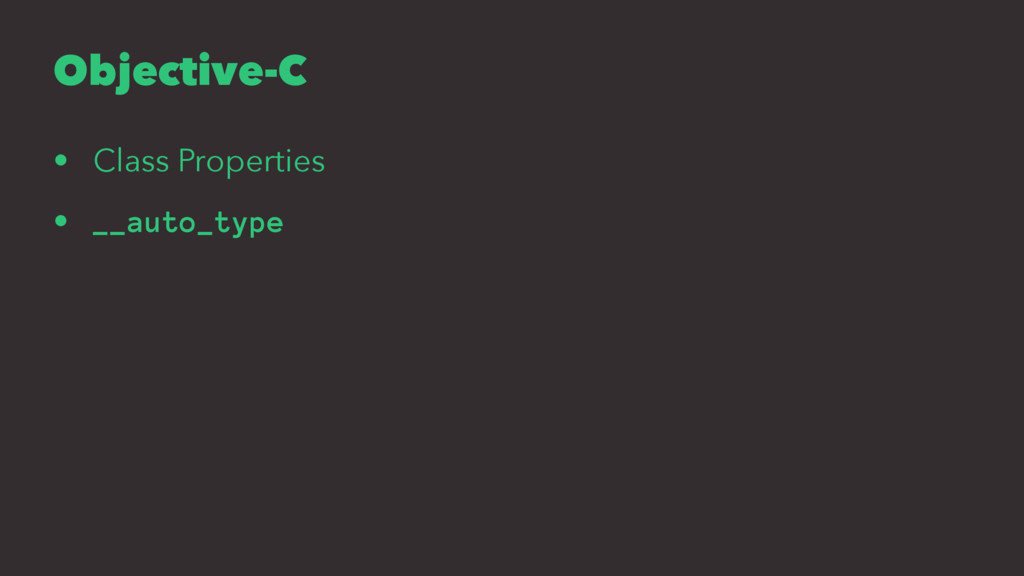 Objective-C • Class Properties • __auto_type