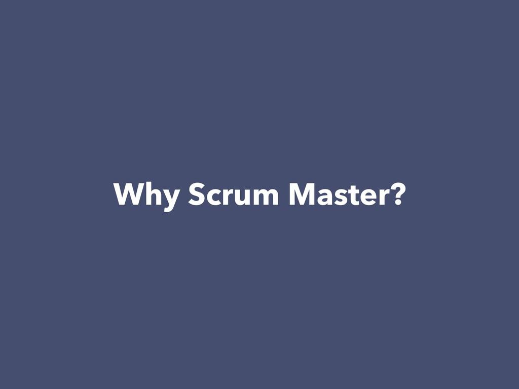 Why Scrum Master?