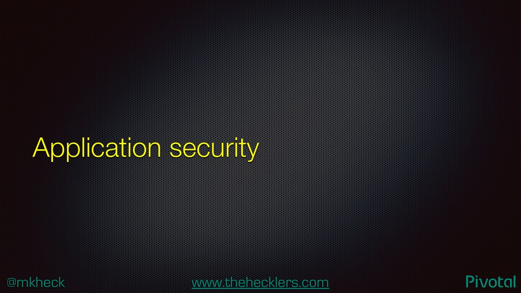 @mkheck www.thehecklers.com Application security