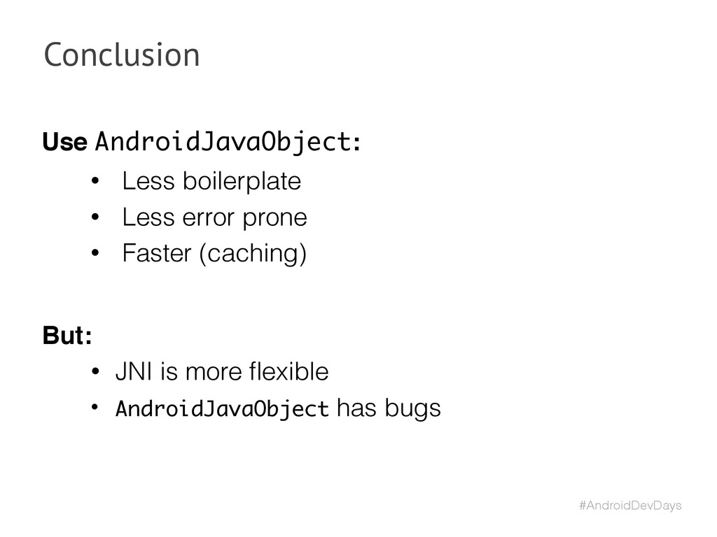 #AndroidDevDays Conclusion Use AndroidJavaObjec...