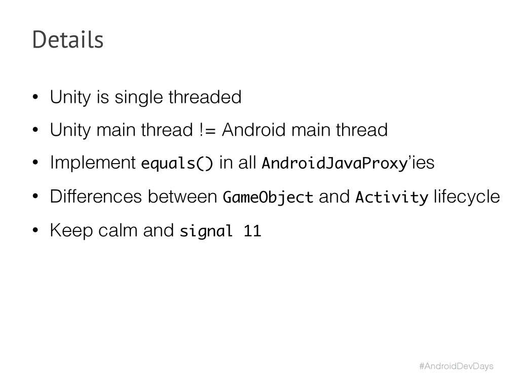 #AndroidDevDays Details • Unity is single threa...