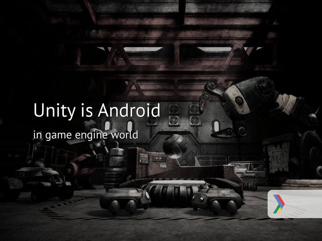 #AndroidDevDays Unity is Android in game engine...