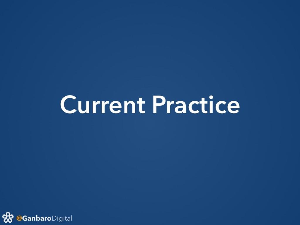 @GanbaroDigital Current Practice