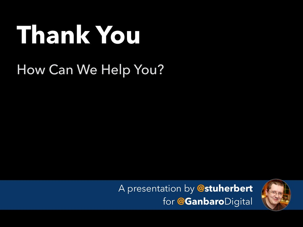 Thank You How Can We Help You? A presentation b...