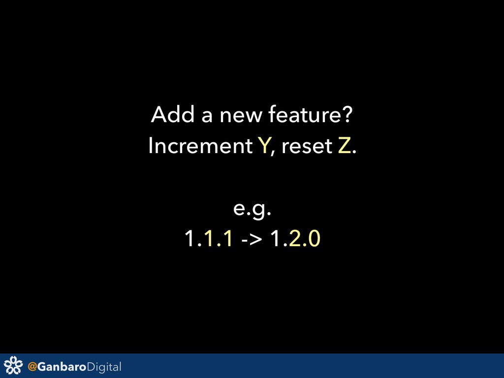 @GanbaroDigital Add a new feature? Increment Y,...