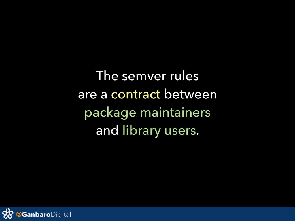@GanbaroDigital The semver rules are a contract...