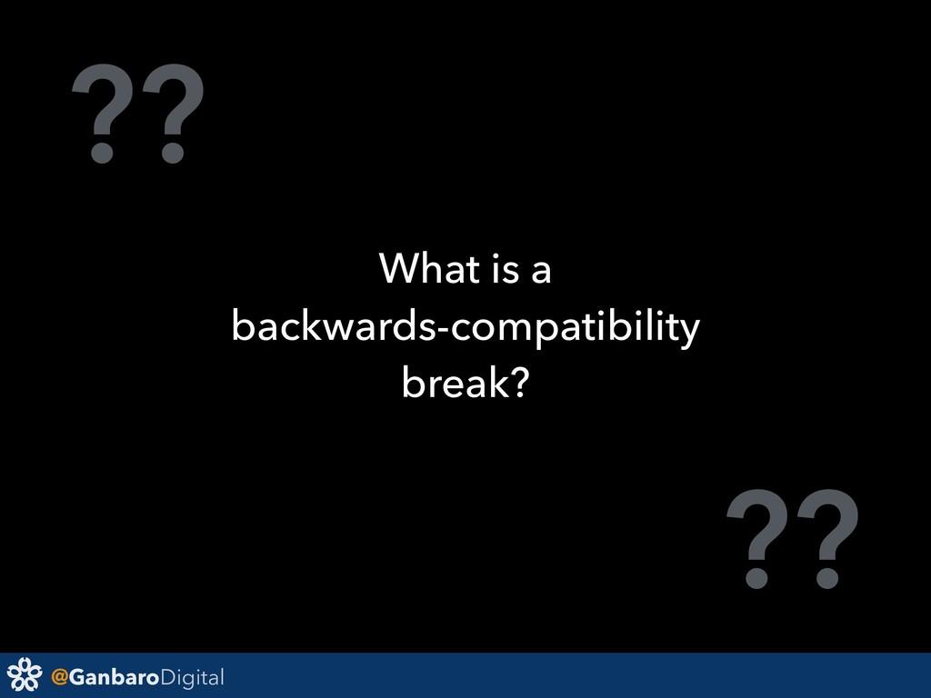 @GanbaroDigital ?? ?? What is a backwards-compa...