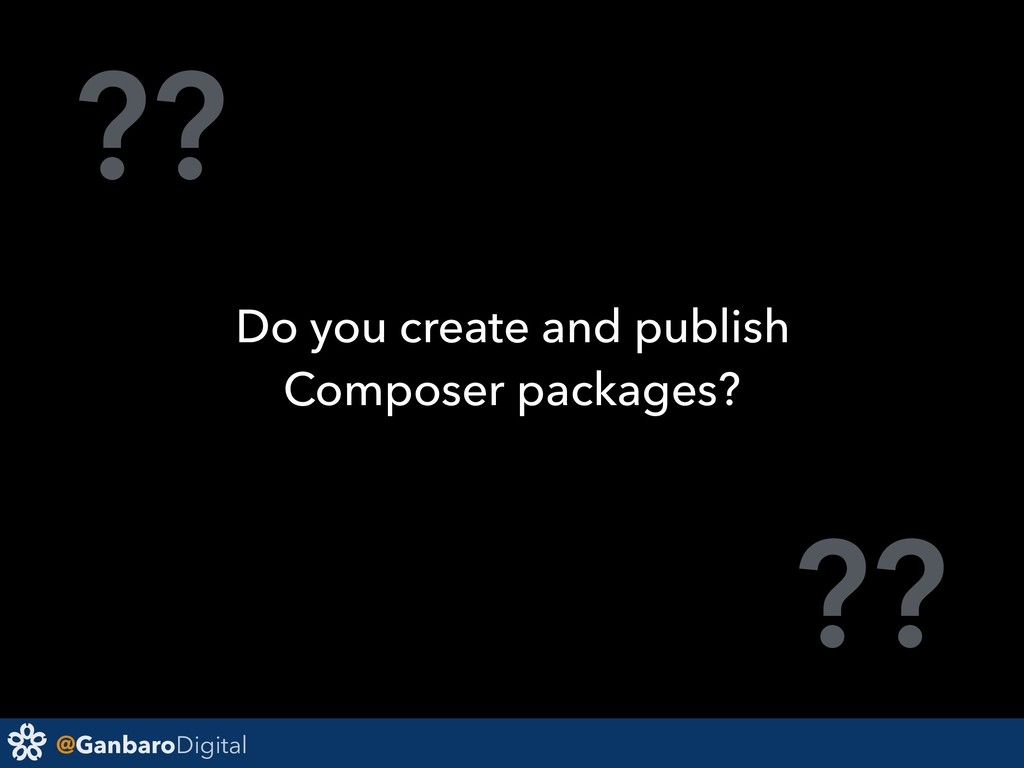 @GanbaroDigital ?? ?? Do you create and publish...