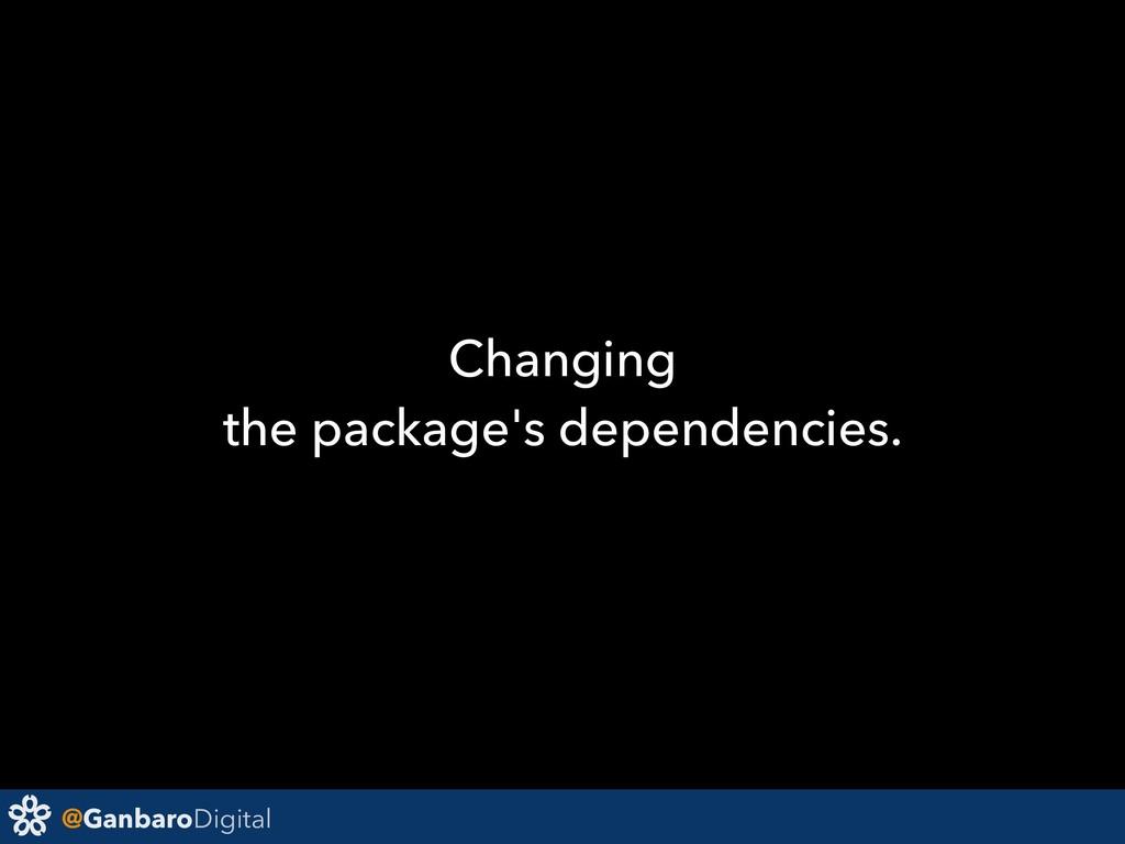 @GanbaroDigital Changing the package's dependen...