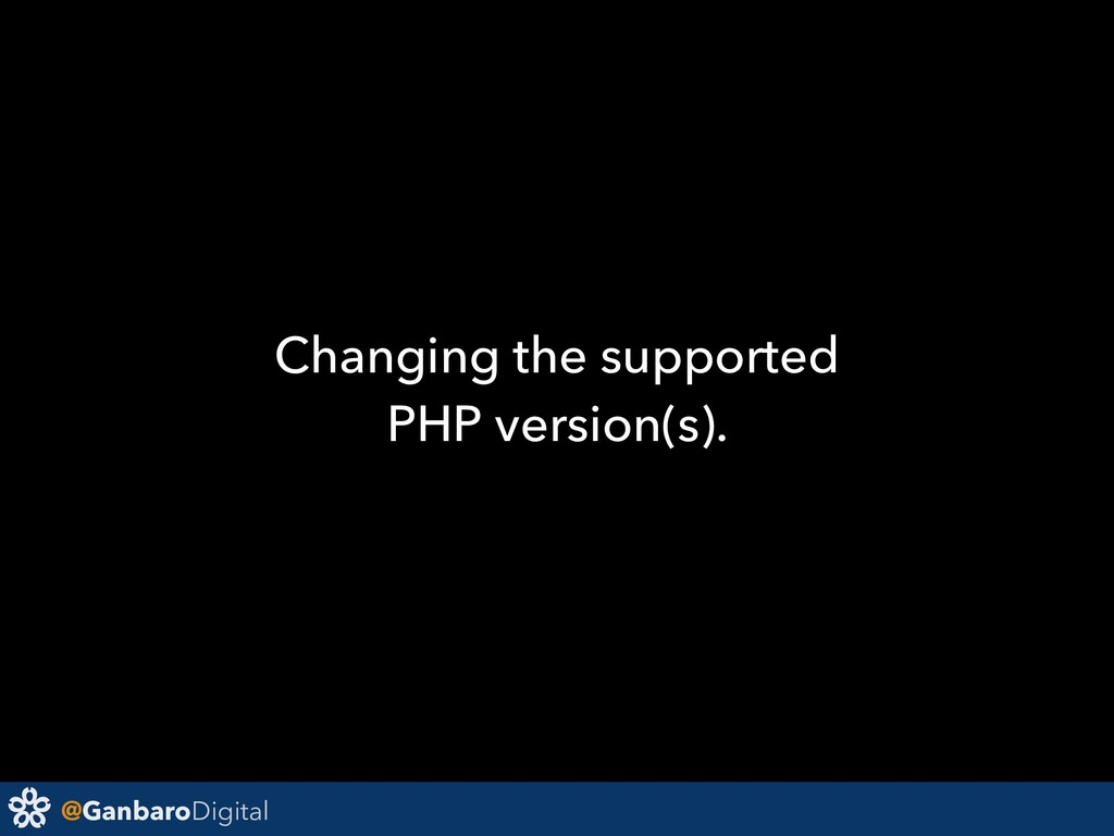 @GanbaroDigital Changing the supported PHP vers...