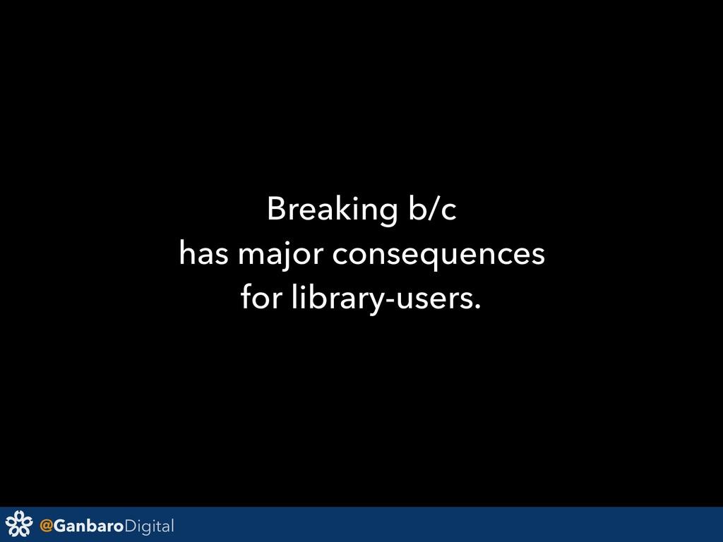 @GanbaroDigital Breaking b/c has major conseque...