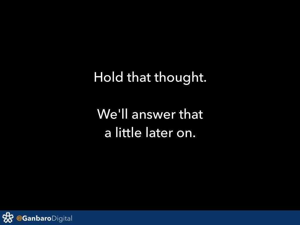 @GanbaroDigital Hold that thought. We'll answer...