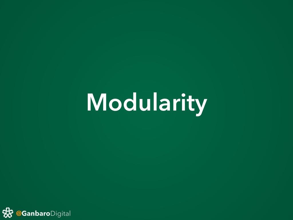 @GanbaroDigital Modularity