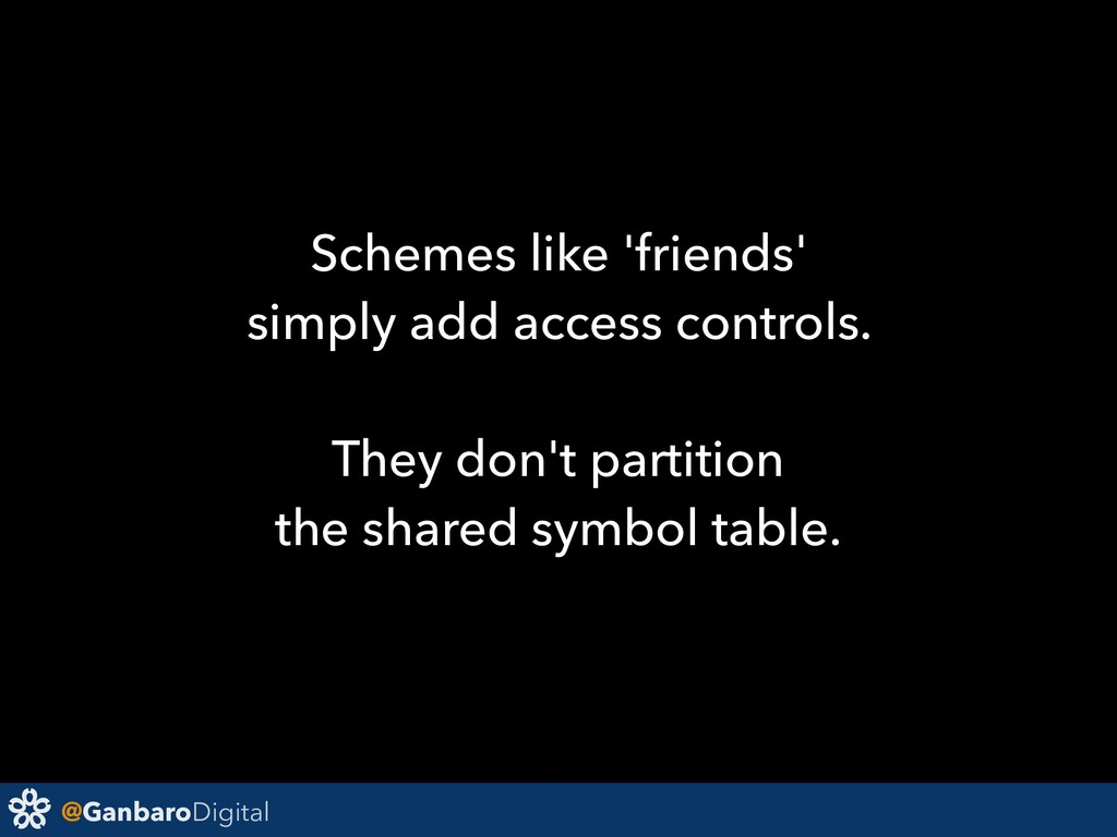 @GanbaroDigital Schemes like 'friends' simply a...