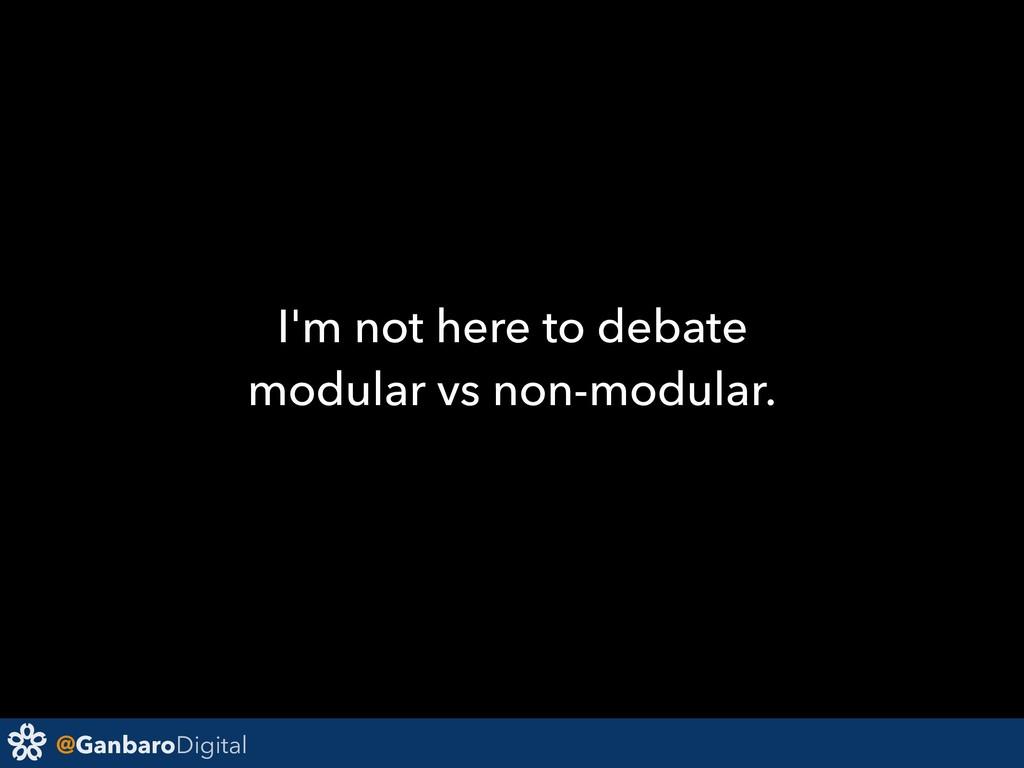 @GanbaroDigital I'm not here to debate modular ...