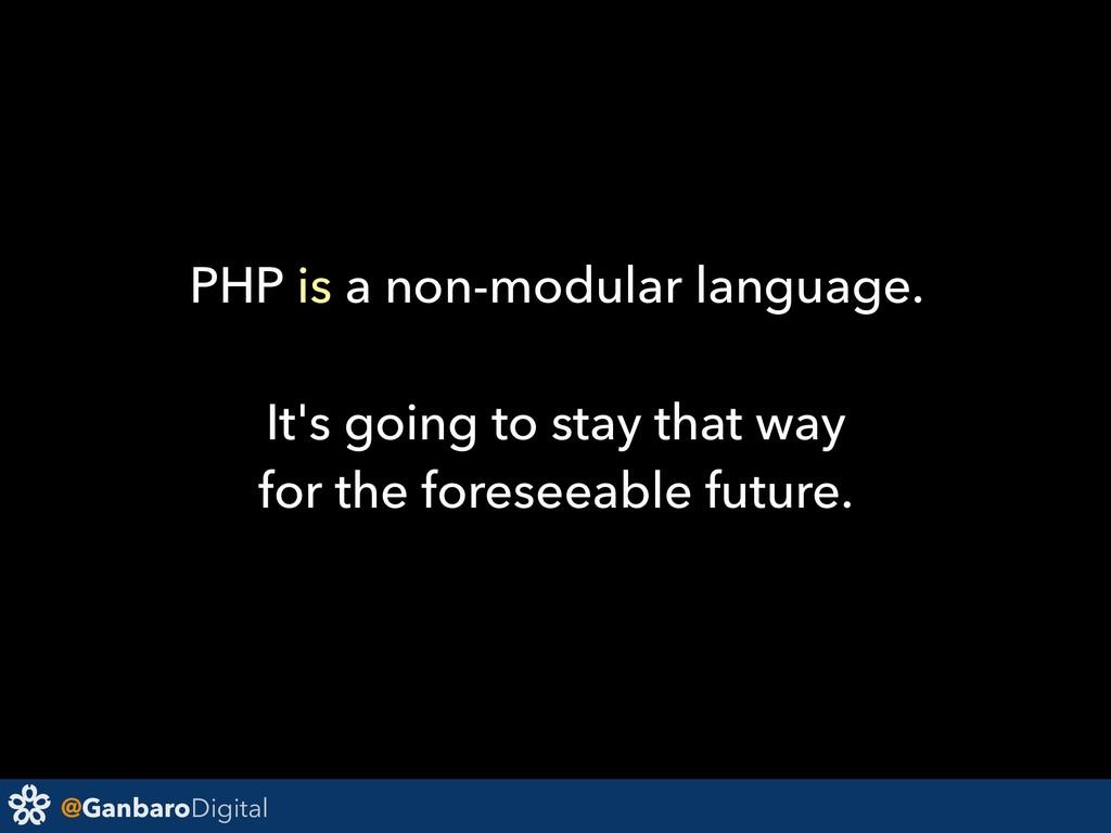 @GanbaroDigital PHP is a non-modular language. ...