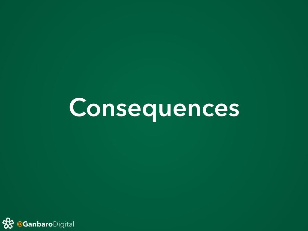 @GanbaroDigital Consequences
