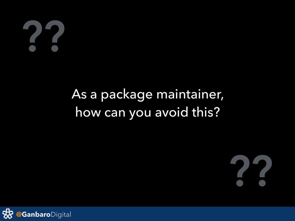 @GanbaroDigital ?? ?? As a package maintainer, ...