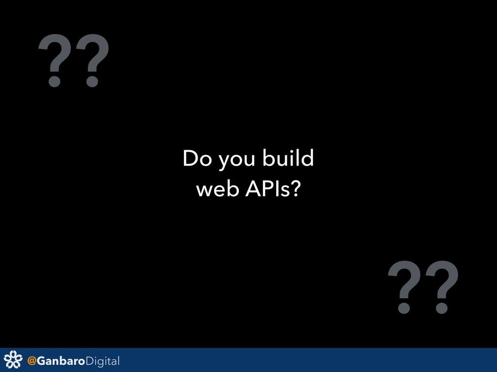 @GanbaroDigital ?? ?? Do you build web APIs?